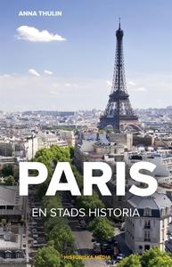 Paris – en stads historia (e-bok) av Anna Thuli