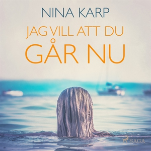 Jag vill att du går nu (ljudbok) av Nina Karp