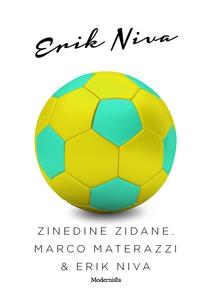 Zinedine Zidane, Marco Materazzi & Erik Niva (e