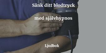 Högt blodtryck - Sänka blodtrycket med hjälp av guidad självhypnos