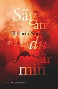 Säg att du är min (e-bok) av Elisabeth Norebäck