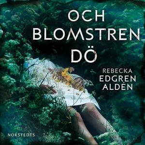 Och blomstren dö (ljudbok) av Rebecka Edgren Al