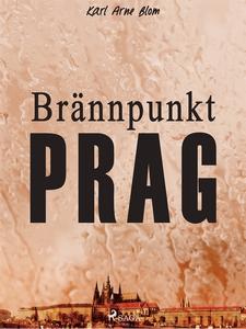 Brännpunkt Prag: en reportageroman (e-bok) av K