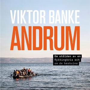 Andrum : Om stölden av en flyktingkris och om d