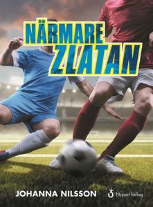Närmare Zlatan (e-bok) av Johanna Nilsson