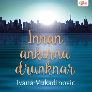 Innan ankorna drunknar (ljudbok) av Ivana Vukad