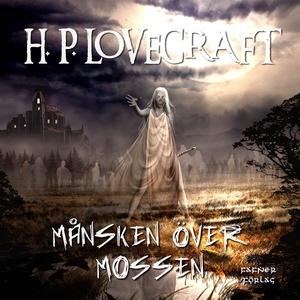 Månsken över mossen (ljudbok) av H. P. Lovecraf