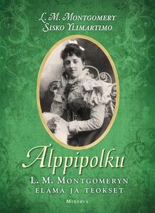 Alppipolku –  L. M. Montgomeryn elämä ja teokse