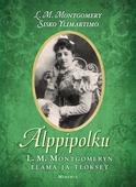 Alppipolku –  L. M. Montgomeryn elämä ja teokset
