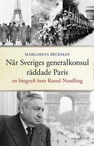När Sveriges generalkonsul räddade Paris : En b