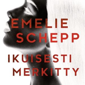 Ikuisesti merkitty (ljudbok) av Emelie Schepp
