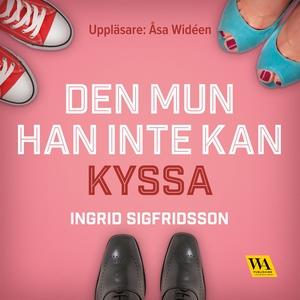 Den mun han inte kan kyssa (ljudbok) av Ingrid