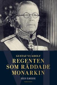 Gustaf VI Adolf : regenten som räddade monarkin