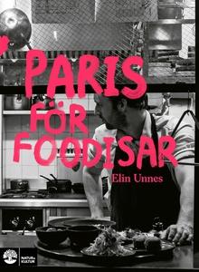 Paris för foodisar (e-bok) av Elin Unnes