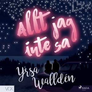 Allt jag inte sa (ljudbok) av Yrsa Walldén