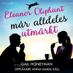 Eleanor Oliphant mår alldeles utmärkt (ljudbok)