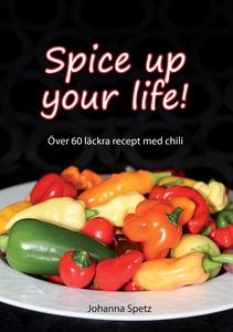 Spice Up Your Life: Över 60 läckra recept med c
