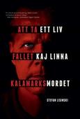Att ta ett liv : fallet Kaj Linna och Kalamarksmordet
