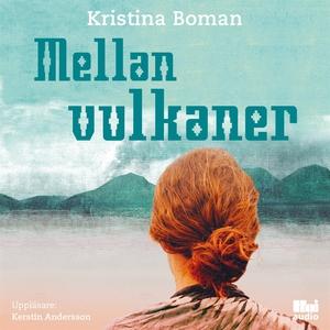 Mellan vulkaner (ljudbok) av Kristina Boman