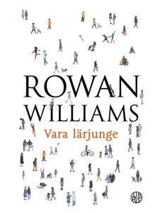 Vara lärjunge (e-bok) av Rowan Williams