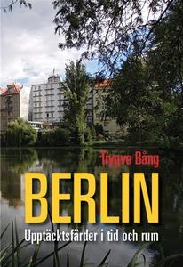 Berlin Upptäcktsfärder i tid och rum (e-bok) av