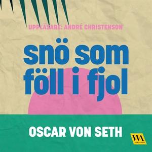 Snö som föll i fjol (ljudbok) av Oscar von Seth