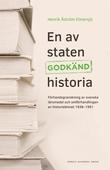 En av staten godkänd historia : förhandsgranskning av svenska läromedel och omförhandlingen av historieämnet 1938-1991