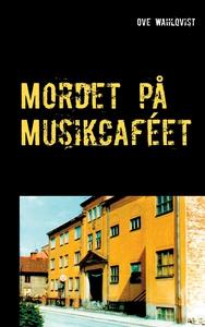 Mordet på Musikcaféet (e-bok) av Ove Wahlqvist