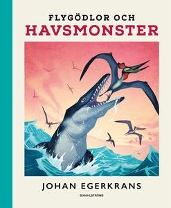 Flygödlor och havsmonster (e-bok) av Johan Eger