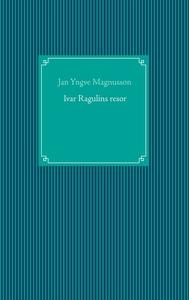 Ivar Ragulins resor (e-bok) av Jan Yngve Magnus