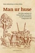 Man ur huse : hur krig, upplopp och förhandlingar påverkade svensk statsbildning i tidigmodern tid