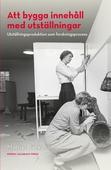 Att bygga innehåll med utställningar : utställningsproduktion som forskningsprocess