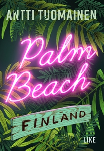 Palm Beach Finland (e-bok) av Antti Tuomainen
