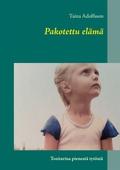 Pakotettu elämä: Tositarina pienestä tytöstä