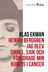 Henrik Berggren - Jag blev singel, sjuk och för