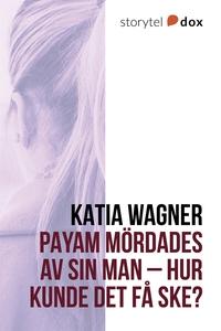 Payam mördades av sin man – Hur kunde det få sk