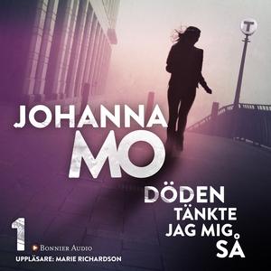 Döden tänkte jag mig så (ljudbok) av Johanna Mo