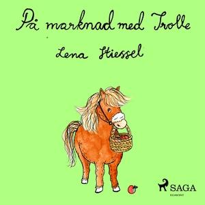På marknad med Trolle (ljudbok) av Lena Stiesse