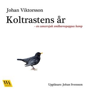 Koltrastens år (ljudbok) av Johan Viktorsson