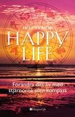 Happy life: Förändra ditt liv med stjärnorna som kompass