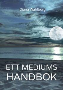 Ett mediums handbok (e-bok) av Diana Wahlborg