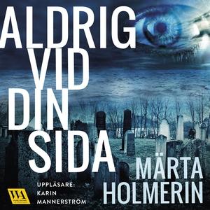 Aldrig vid din sida (ljudbok) av Märta Holmerin