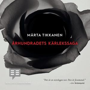 Århundradets kärlekssaga (ljudbok) av Märta Tik