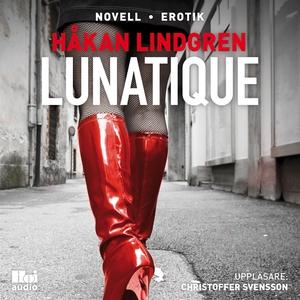 Lunatique (ljudbok) av Håkan Lindgren