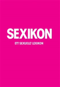 Sexikon : ett sexuellt lexikon (e-bok) av Nicot