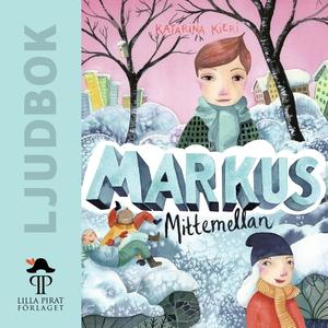 Markus mitt emellan (ljudbok) av Katarina Kieri