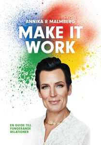 Make it work : en guide till fungerande relatio