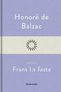 Frans I:s fasta (e-bok) av Honoré De Balzac