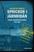 Sprickor i järnridån. Svensk underrättelsetjänst 1944–1992