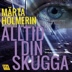 Alltid i din skugga (ljudbok) av Märta Holmerin